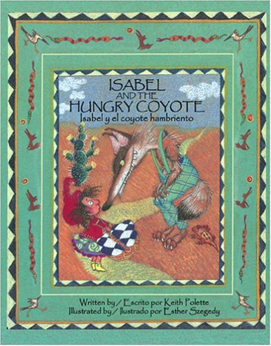 Isabel and the Hungry Coyote/Isabel y el coyote habriento (Bilingual)