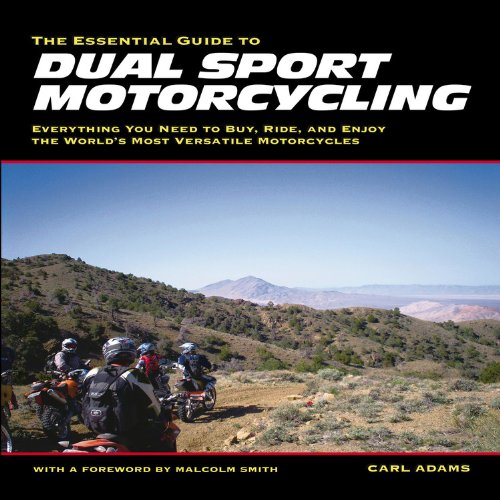 Essential Guide to Dual Sport Motorcycling: Everything You Need to Buy, Ride ...