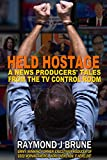 Held Hostage: A News Producers' Tales From The TV Control Room