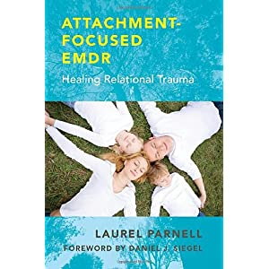 Learn more about the book, Attachment-Focused EMDR: Healing Relational Trauma