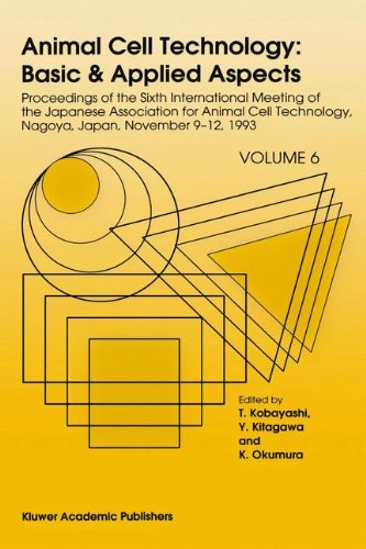 Animal Cell Technology: Basic & Applied Aspects: Proceedings of the Sixth International Meeting of the Japanese Association for Animal Cell Technology, Nagoya, Japan, November 9-12, 1993