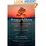 Being with Dying: Cultivating Compassion and Fearlessness in the Presence of Death, by Joan Halifax & Ira Byock