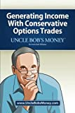 Uncle Bob's Money: Generating Income with Conservative Options Trades