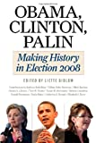 Obama, Clinton, Palin: Making History in Elections 2008