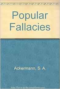 Popular Fallacies Explained Corrected