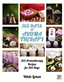 Aromatherapy: 365 Days of Aromatherapy (Aromatherapy Recipes Guide Books For Beginners and Everyone, Aromatherapy for Weight Loss, Essential Oils, Aromatherapy Books, Aromatherapy and Essential Oils)