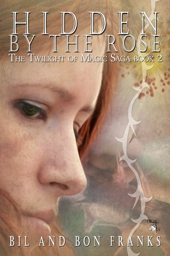 Book: Hidden by the Rose (The Twilight of Magic Saga) by Bil and Bon Franks