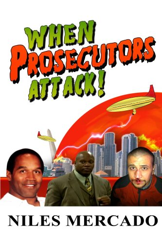 Book: When Prosecutors Attack! - OJ Simpson, Roderick Scott, George Zimmerman - Baseless Government Attacks and the Media That Lets It Happen by Niles Mercado