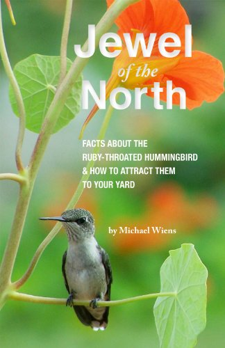 Book: Jewel of the North - Facts About the Ruby-throated Hummingbird & How to Attract Them to Your Yard by Michael Wiens