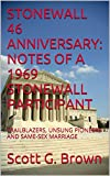 STONEWALL 46 ANNIVERSARY: NOTES OF A 1969 STONEWALL PARTICIPANT: TRAILBLAZERS, UNSUNG PIONEERS AND SAME-SEX MARRIAGE