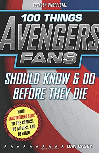 100 Things Avengers Fans Should Know & Do Before They Die (100 Things...Fans Should Know)
