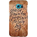 For Samsung Galaxy S6 The Quick Brown Fox Jumps Over He Lazy Dog ( The Quick Brown Fox Jumps Over He Lazy Dog, Vintage Wallpaper, Good Quotes ) Printed Designer Back Case Cover By TAKKLOO