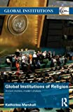 Global Institutions of Religion: Ancient Movers, Modern Shakers