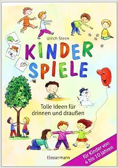 Kinderspiele – Tolle Ideen für drinnen und draußen (Ulrich Steen)