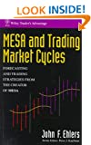 MESA and Trading Market Cycles: Forecasting and Trading Strategies from the Creator of MESA (Wiley Trader's Exchange) John F. Ehlers, Perry J. Kaufman