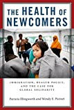 The Health of Newcomers: Immigration, Health Policy, and the Case for Global Solidarity