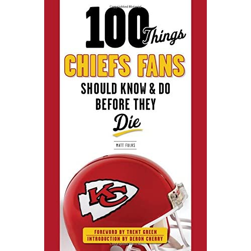 100 Things Chiefs Fans Should Know & Do Before They Die Fulks, Matt/ Green, Tren