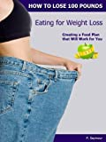 Eating for Weight Loss (How to Lose 100 Pounds)