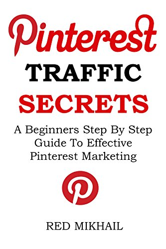Pinterest Traffic Secrets  2015- Beginners Only Training: A Beginners Step By Step Guide  To Effective Pinterest Marketing