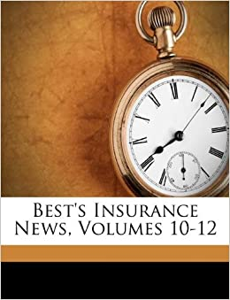 Best's Insurance News, Volumes 10-12: A.M. Best Company