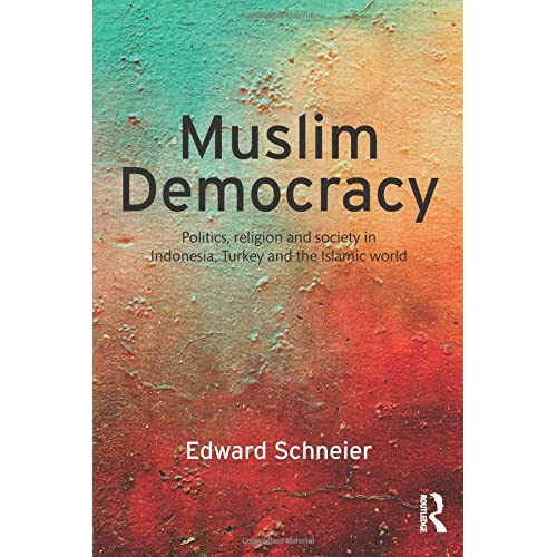 Muslim Democracy: Politics, Religion and Society in Indonesia, Turkey and the Is