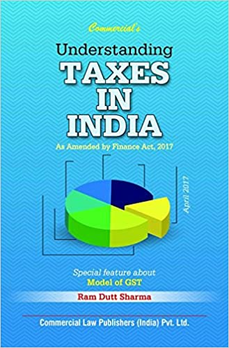 Understanding  TAXES  IN  INDIA As Amended by Finance Act, 2017