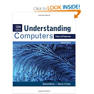 Understanding Computers: Today and Tomorrow, Comprehensive (Sam 2010 Compatible Products) Deborah Morley and Charles S. Parker