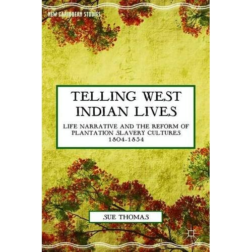 Telling West Indian Lives: Life Narrative and the Reform of Plantation Slavery C