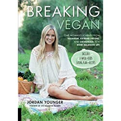 Breaking Vegan: One Woman's Journey from Veganism, Extreme Dieting, and Orthorexia to a More Balanced Life