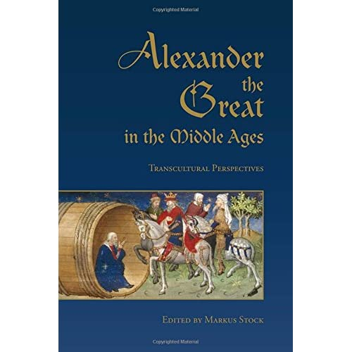 Alexander the Great in the Middle Ages: Transcultural Perspectives Stock, Markus