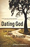 Dating God: Live and Love in the Way of St. Francis