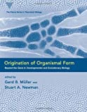 Origination of Organismal Form: Beyond the Gene in Developmental and Evolutionary Biology (Vienna Series in Theoretical Biology)