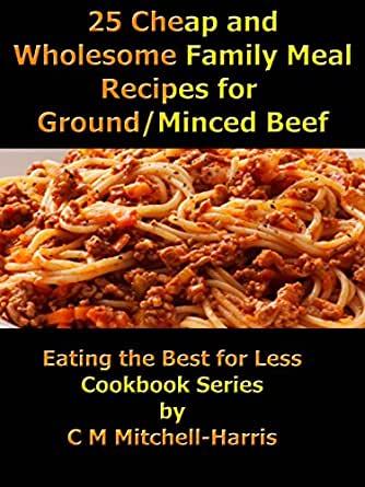 25 Cheap and Wholesome Family Meal Recipes for Ground