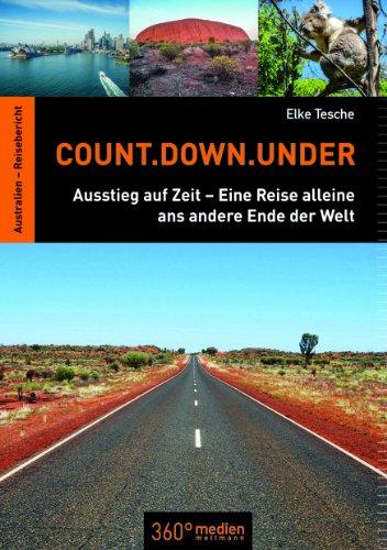 Count.Down.Under: Ausstieg auf Zeit – Eine Reise alleine ans andere Ende der Welt