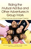 Riding the Mutual Aid Bus and Other Adventures in Group Work: A Days in the Lives of Social Workers Collection