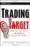 Trading on Target: How To Cultivate a Winner's State of Mind (Wiley Trading)