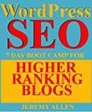 WordPress SEO: 7 Day Boot Camp for Higher Ranking Blogs!