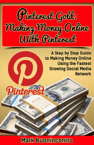 Pinterest Gold – Making Money Online With Pinterest