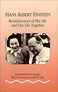 Hans Albert Einstein: Reminiscences of His Life and Our