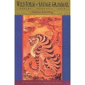 Wild Form, Savage Grammar: Poetry, Ecology, Asia Andrew Schelling