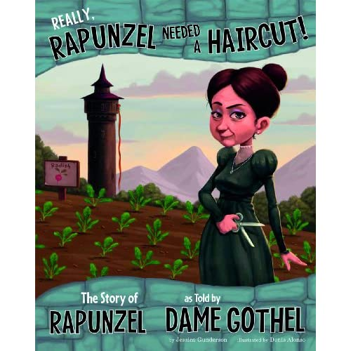 Really, Rapunzel Needed a Haircut!: The Story of Rapunzel, As Told by Dame Gothe