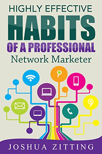 Highly Effective Habits of a Professional Network Marketer (MLM, Network Marketing, At Home Business, make money online, make money from home, online business, millionaire training)