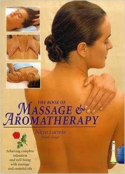 The Book of Massage & Aromatherapy: Nitya Lacroix, Sharon