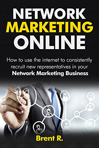 Network Marketing Books: Network Marketing Online: How To Use The Internet To Consistently Recruit New Representatives In Your Network Marketing Business (Multilevel Marketing, Direct Sales)