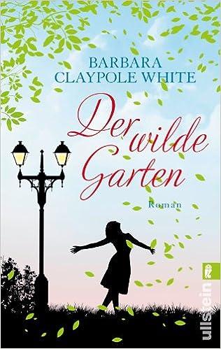 Der wilde Garten (Barbara Claypole White)