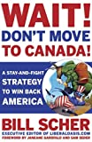 Wait! Don't Move to Canada: A Stay-and-Fight Strategy to Win Back America