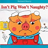 Richard Scarry's Isn't Pig Won't Naughty ~ A Book About Being Good (2011)