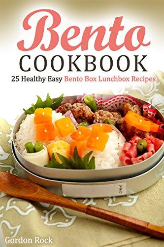 Bento Cookbook: 25 Healthy Easy Bento Box Lunchbox Recipes