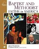 Baptist and Methodist Faiths in America (Faith in America)