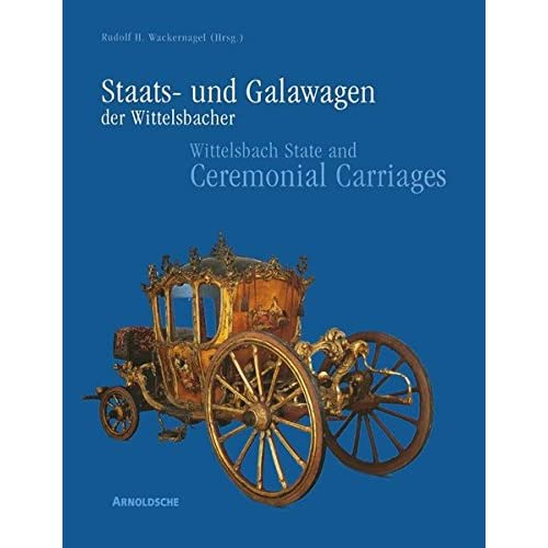 Wittelsbach State and Ceremonial Carriages: Coaches, Sledges and Sedan Chairs in
